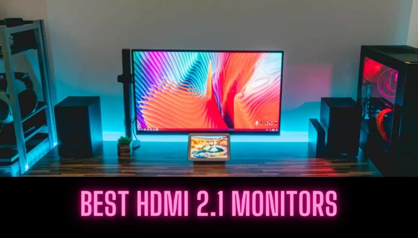 🖥️Best HDMI 2.1 Monitors [List & Reviews] – 2021
